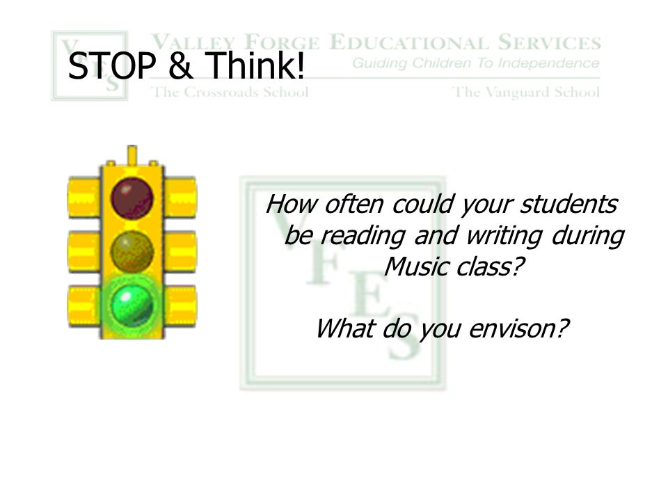 STOP & Think. How often could your students be reading and writing during Music class.