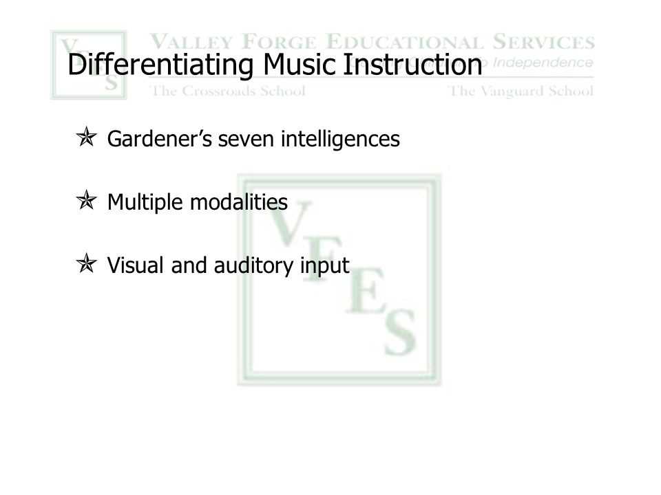 Differentiating Music Instruction  Gardener's seven intelligences  Multiple modalities  Visual and auditory input