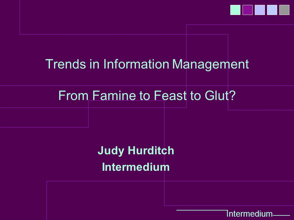 Intermedium Trends in Information Management From Famine to Feast to Glut.