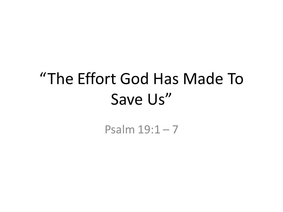 The Effort God Has Made To Save Us Psalm 19:1 – 7
