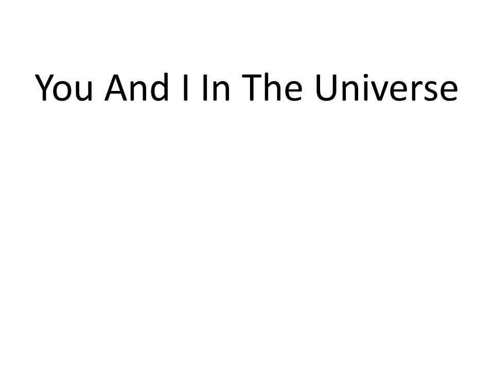 You And I In The Universe