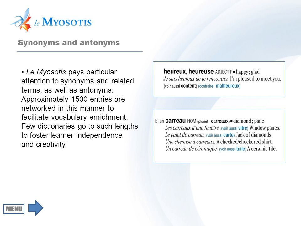 Synonyms and antonyms Le Myosotis pays particular attention to synonyms and related terms, as well as antonyms. Approximately 1500 entries are network