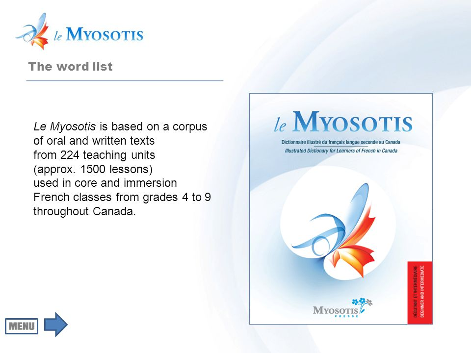 The word list Le Myosotis is based on a corpus of oral and written texts from 224 teaching units (approx. 1500 lessons) used in core and immersion Fre