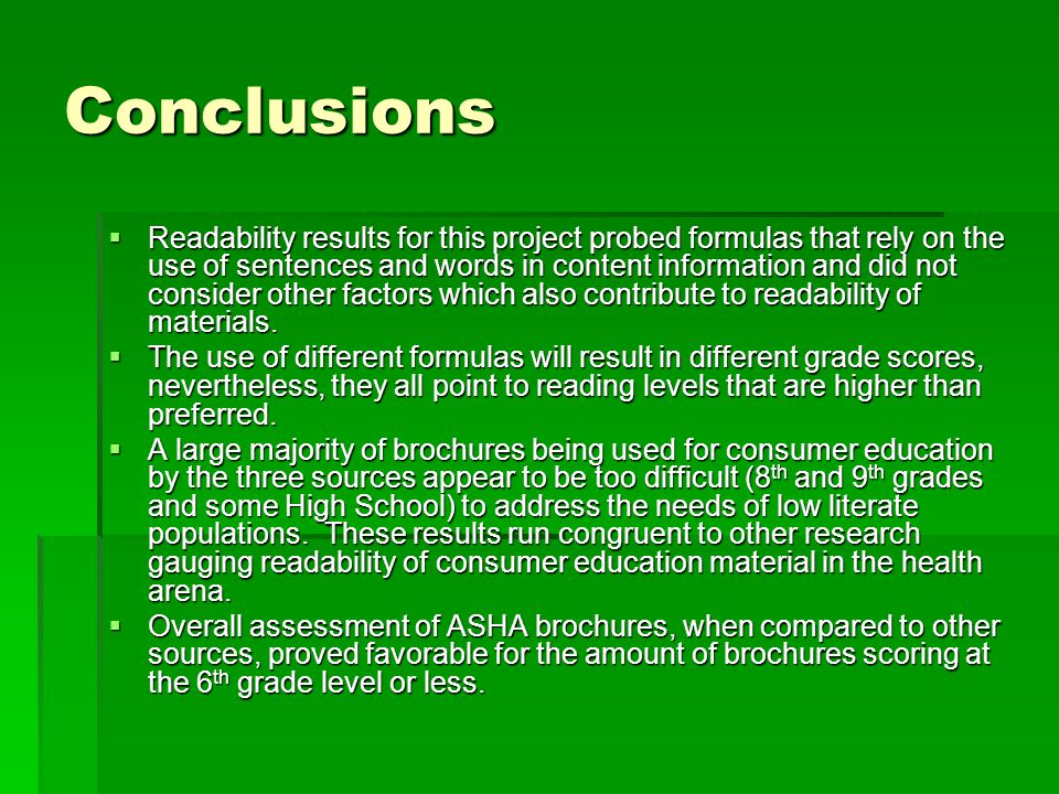 Conclusions  Readability results for this project probed formulas that rely on the use of sentences and words in content information and did not consider other factors which also contribute to readability of materials.
