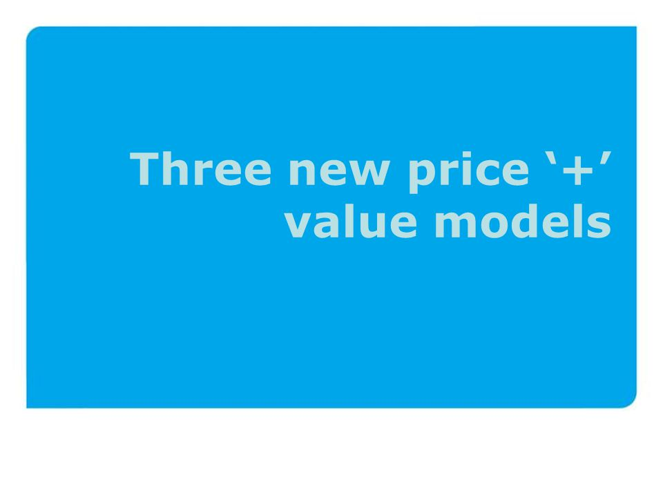 Three new price '+' value models