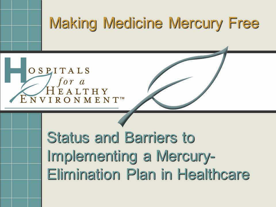 Status and Barriers to Implementing a Mercury- Elimination Plan in Healthcare Making Medicine Mercury Free