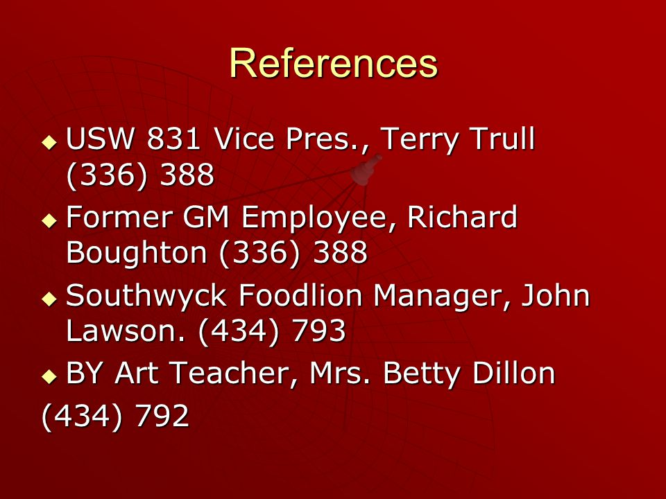 References  USW 831 Vice Pres., Terry Trull (336) 388  Former GM Employee, Richard Boughton (336) 388  Southwyck Foodlion Manager, John Lawson.