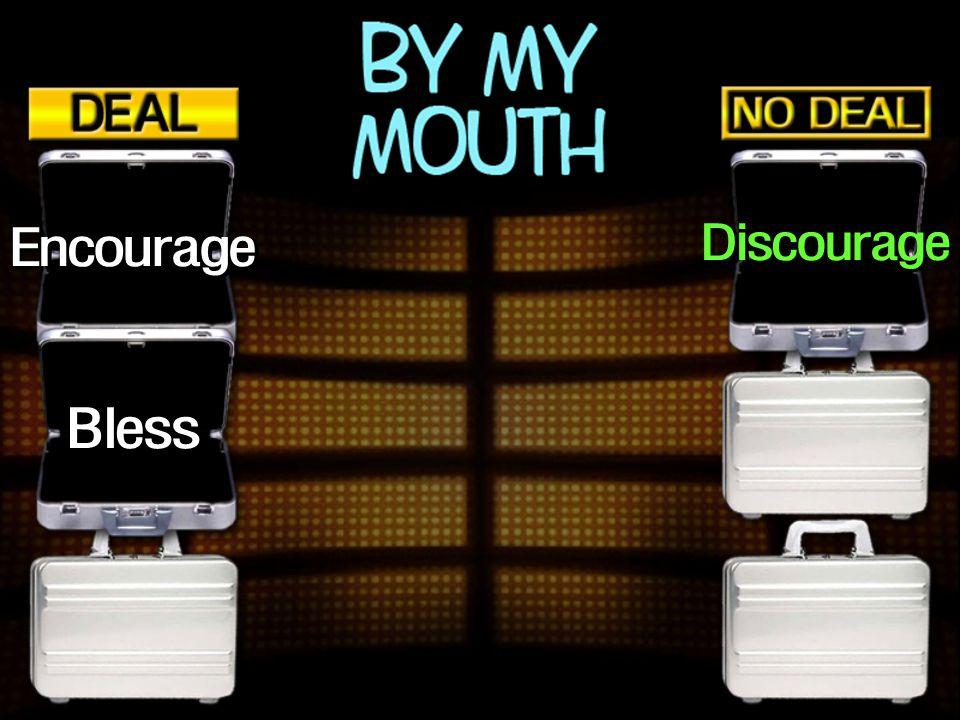 Bless Discourage Encourage