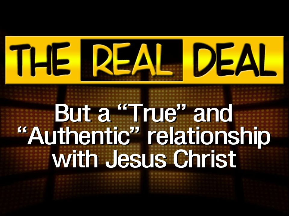 "But a ""True"" and ""Authentic"" relationship with Jesus Christ"