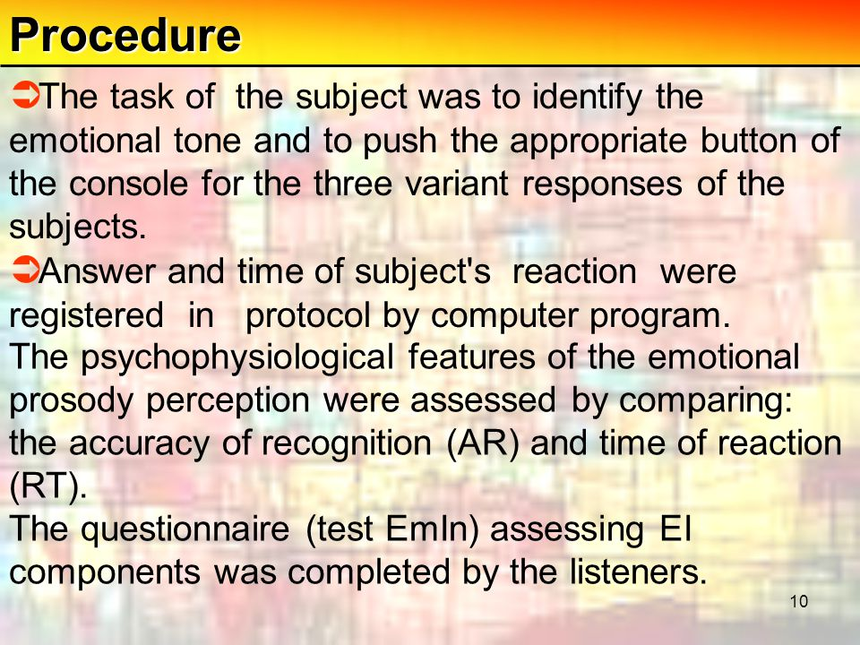 10Procedure  The task of the subject was to identify the emotional tone and to push the appropriate button of the console for the three variant responses of the subjects.