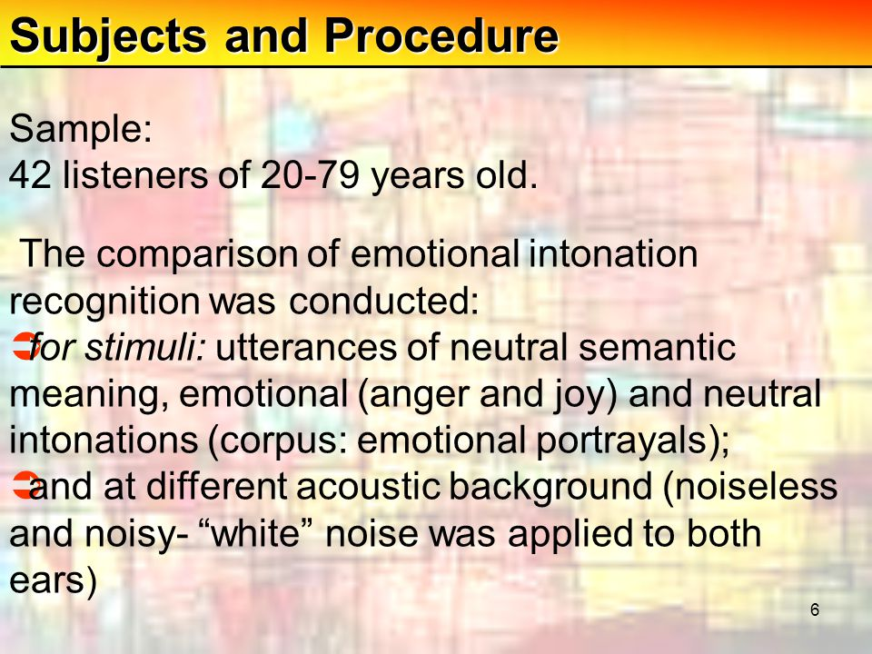 6 Subjects and Procedure Sample: 42 listeners of 20-79 years old.