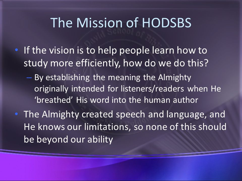 The Mission of HODSBS If the vision is to help people learn how to study more efficiently, how do we do this.