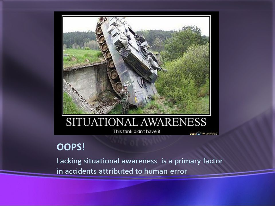 OOPS! Lacking situational awareness is a primary factor in accidents attributed to human error