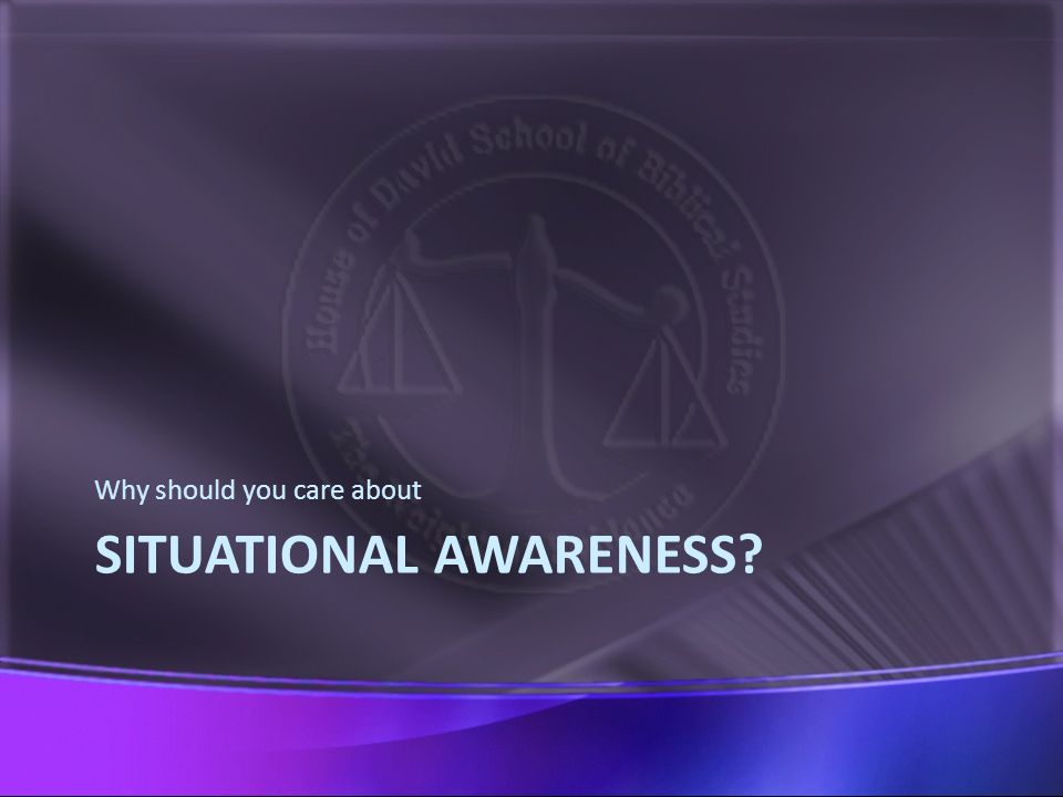 SITUATIONAL AWARENESS Why should you care about