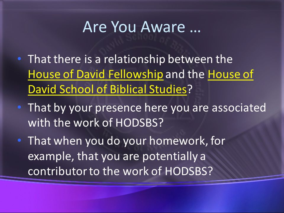 Are You Aware … That there is a relationship between the House of David Fellowship and the House of David School of Biblical Studies.