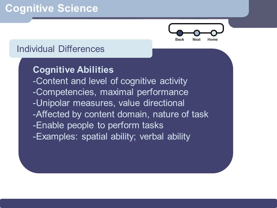 Scenario Cognitive Science Cognitive Abilities -Content and level of cognitive activity -Competencies, maximal performance -Unipolar measures, value d