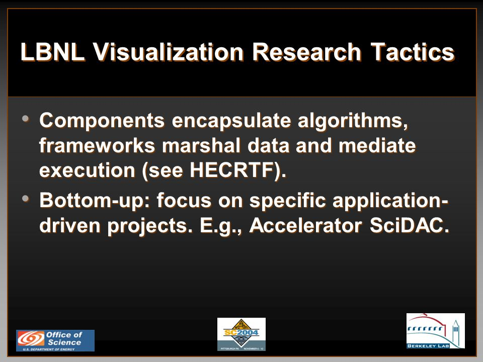 LBNL Visualization Research Tactics Components encapsulate algorithms, frameworks marshal data and mediate execution (see HECRTF).