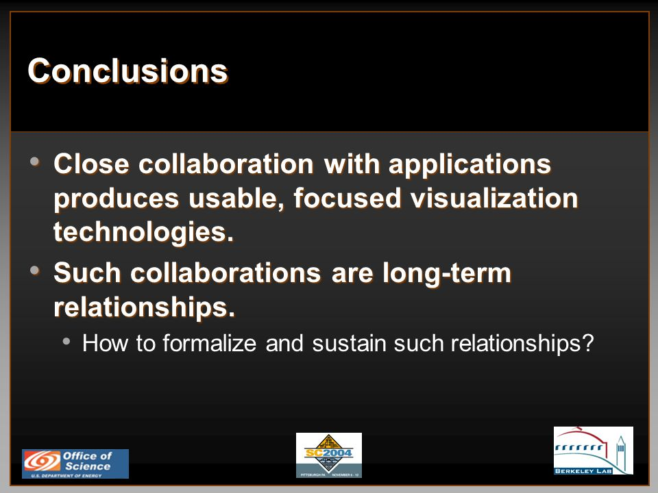Conclusions Close collaboration with applications produces usable, focused visualization technologies.