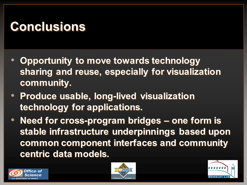 Conclusions Opportunity to move towards technology sharing and reuse, especially for visualization community.