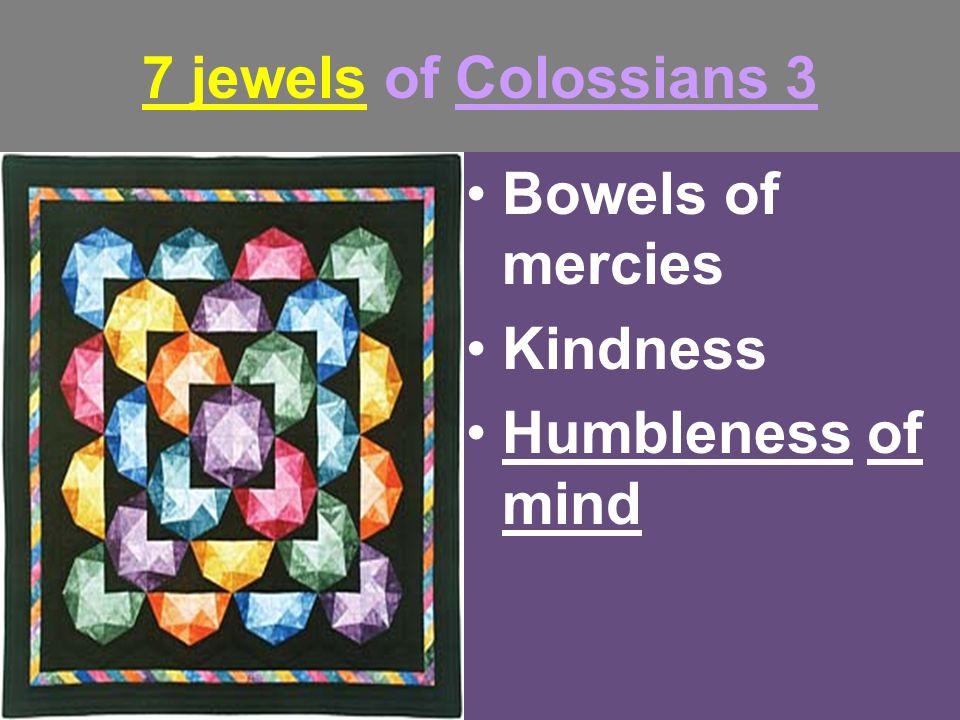 7 jewels of Colossians 3 Bowels of mercies Kindness Humbleness of mind