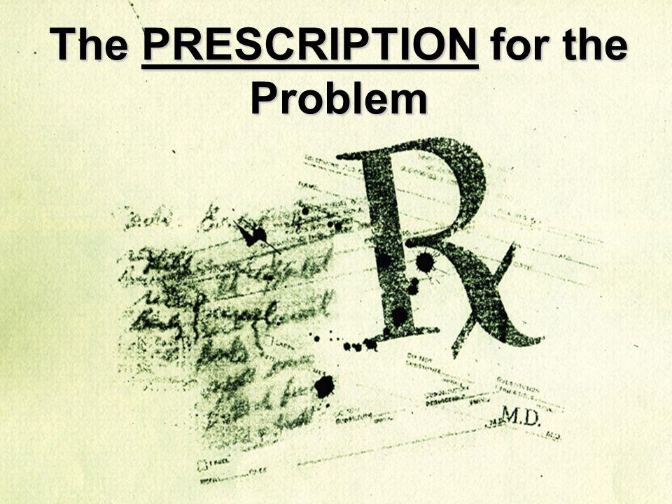 The PRESCRIPTION for the Problem