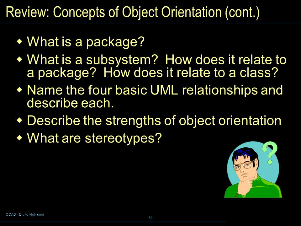 OOAD – Dr. A. Alghamdi 52 Review: Concepts of Object Orientation (cont.)  What is a package.
