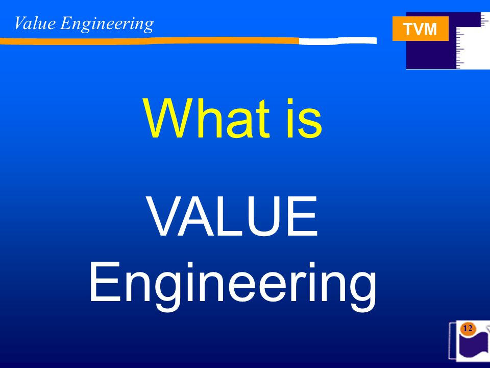 TVM 12 What is VALUE Engineering Value Engineering