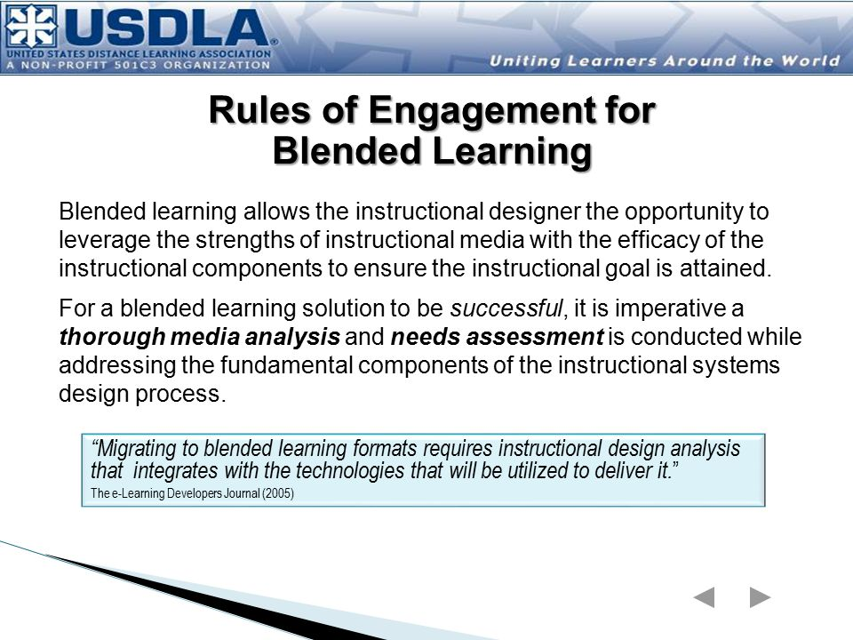 Blended learning allows the instructional designer the opportunity to leverage the strengths of instructional media with the efficacy of the instructional components to ensure the instructional goal is attained.