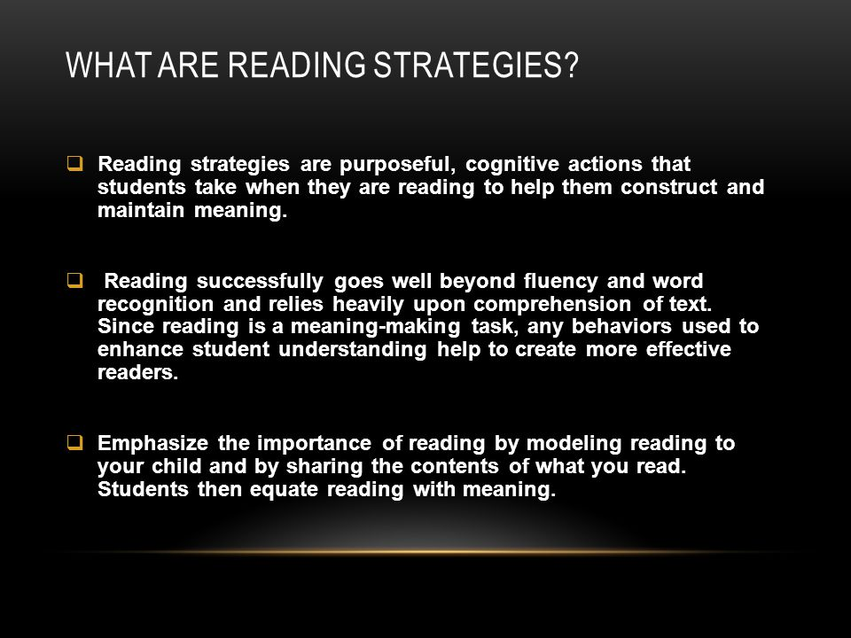 WHAT ARE READING STRATEGIES?  Reading strategies are purposeful, cognitive actions that students take when they are reading to help them construct an