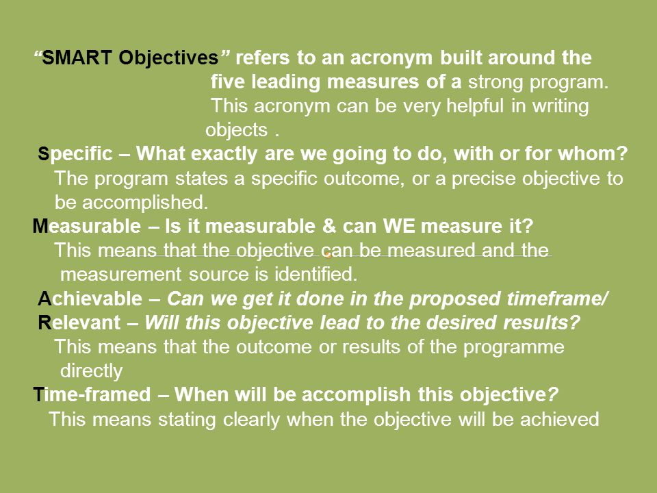 SMART Objectives refers to an acronym built around the five leading measures of a strong program.