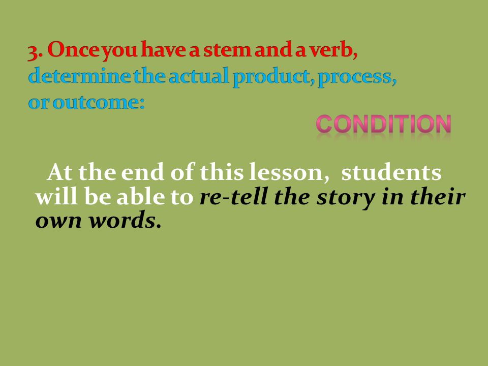 At the end of this lesson, students will be able to re-tell the story in their own words.