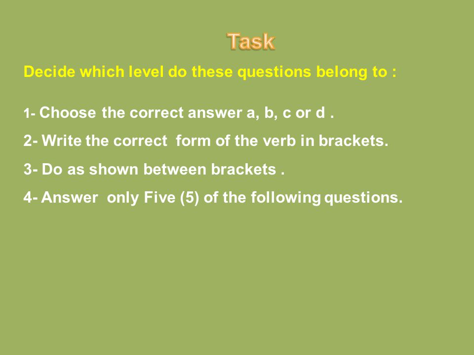 Decide which level do these questions belong to : 1- Choose the correct answer a, b, c or d.