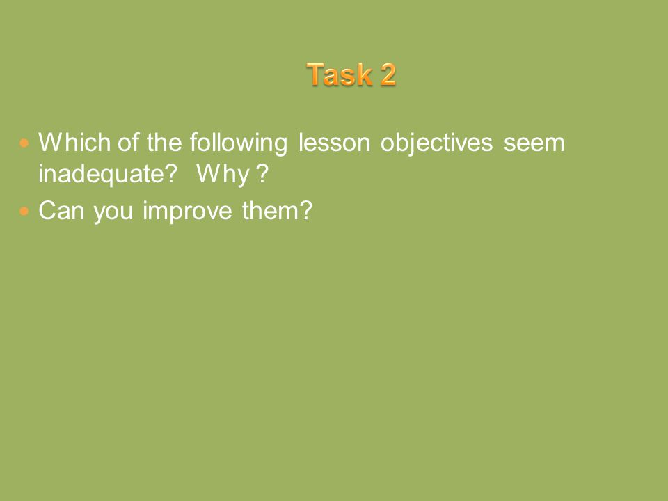 Which of the following lesson objectives seem inadequate? Why ? Can you improve them?