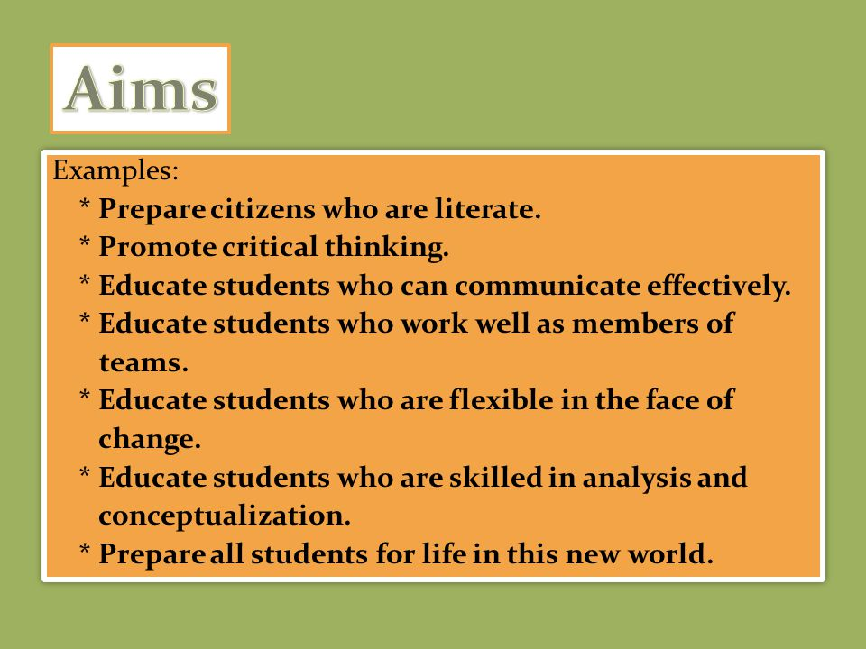Examples:  * Prepare citizens who are literate. * Promote critical thinking.