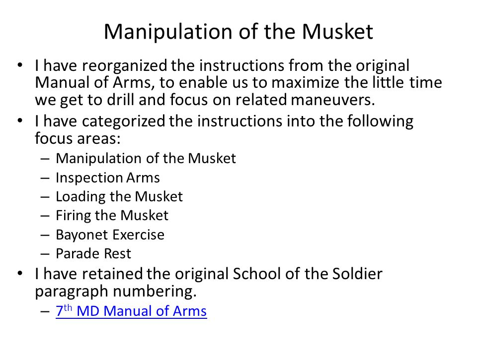 Manipulation of the Musket I have reorganized the instructions from the original Manual of Arms, to enable us to maximize the little time we get to dr