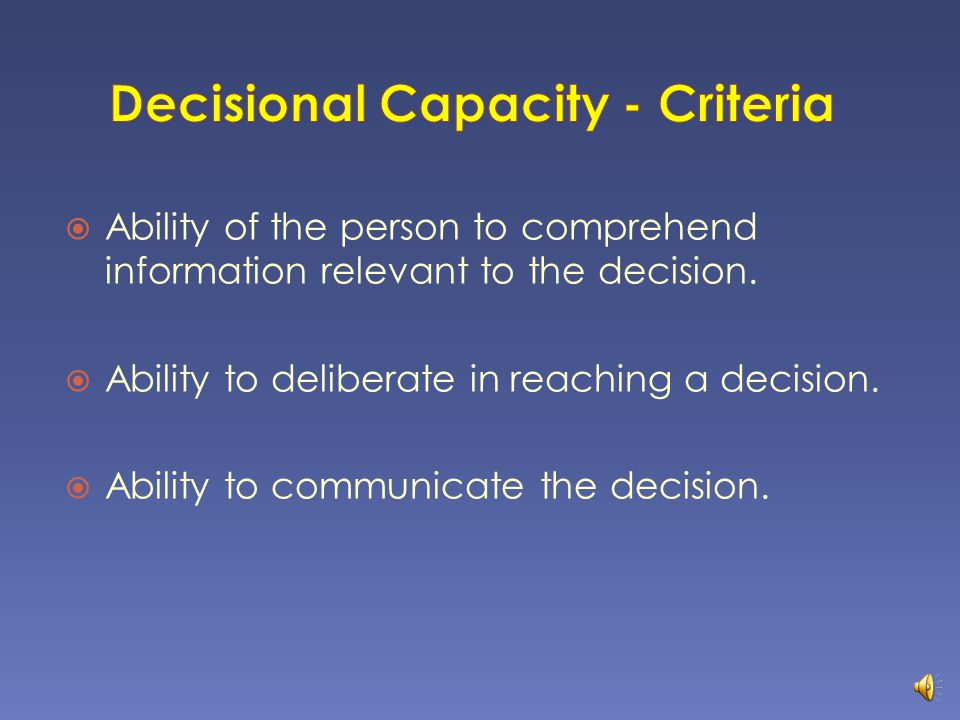  Ability of the person to comprehend information relevant to the decision.