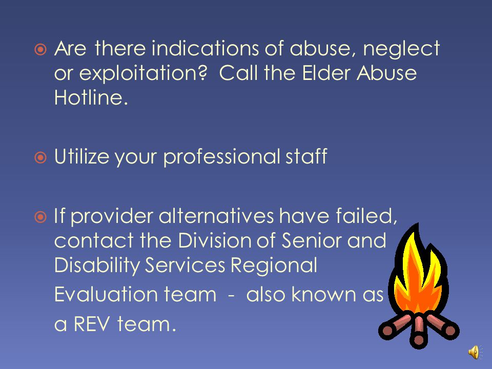  Are there indications of abuse, neglect or exploitation.