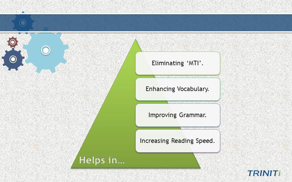 Eliminating 'MTI'.Enhancing Vocabulary.Improving Grammar.Increasing Reading Speed.