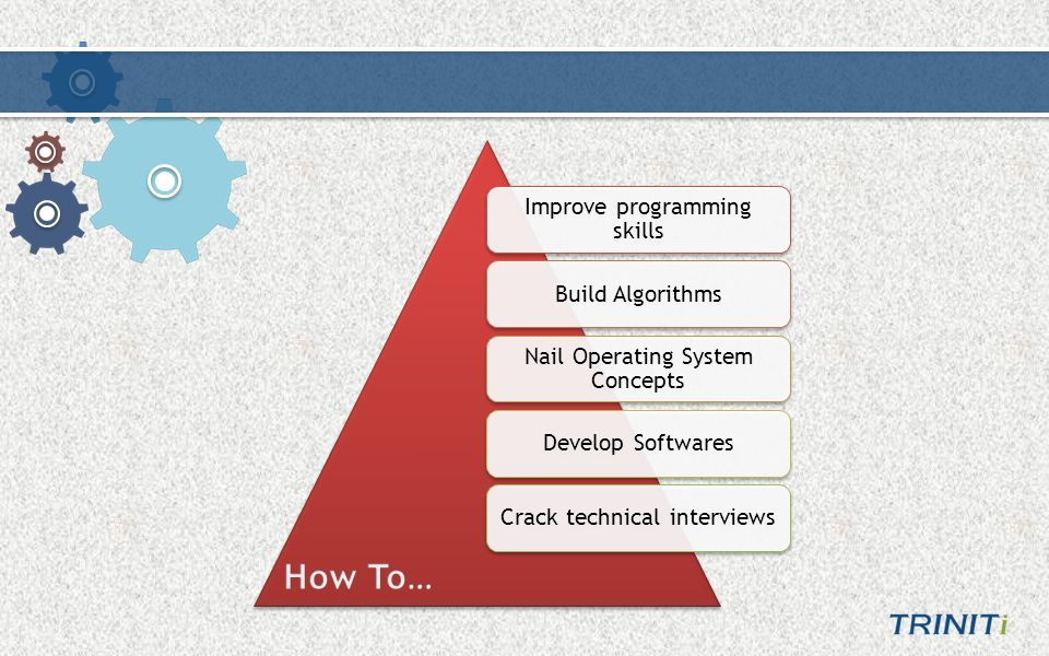Improve programming skills Build Algorithms Nail Operating System Concepts Develop SoftwaresCrack technical interviews