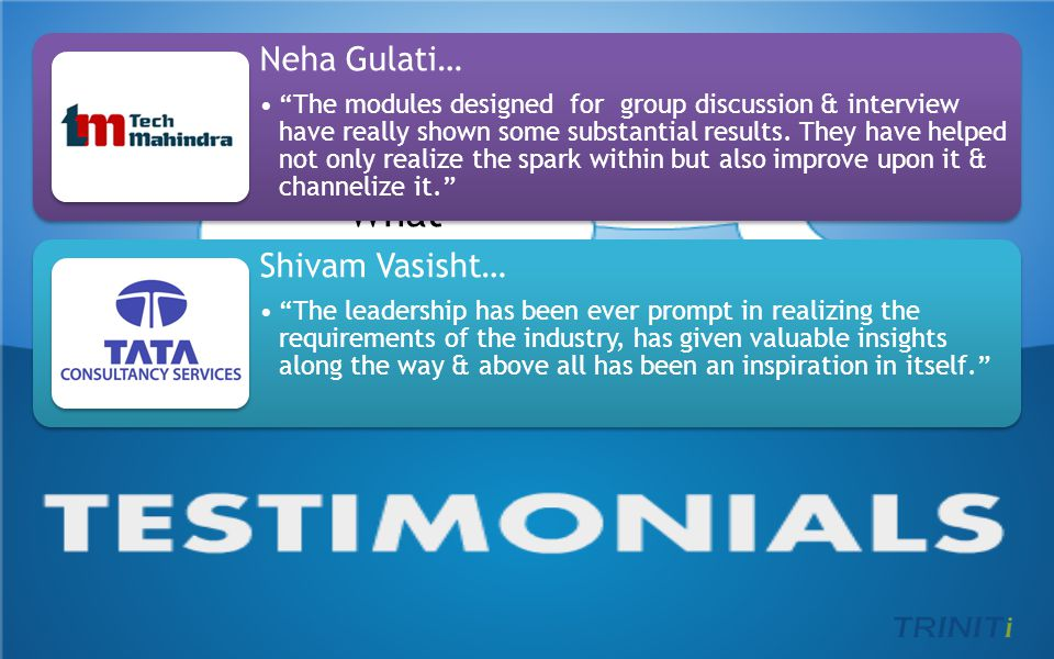 say… do people What more Neha Gulati… The modules designed for group discussion & interview have really shown some substantial results.