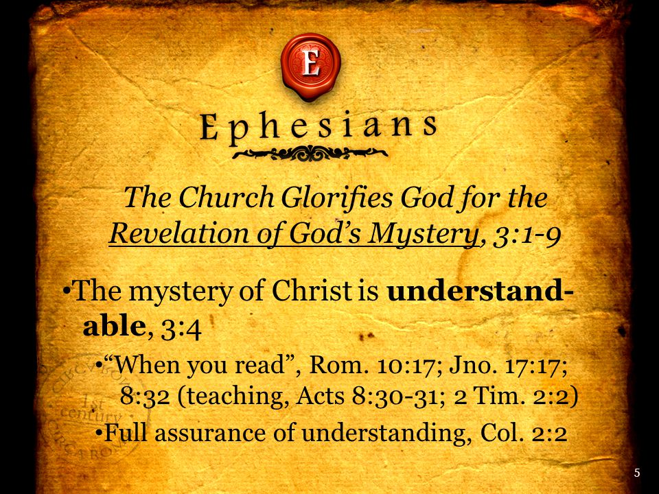 The Church Glorifies God for the Revelation of God's Mystery, 3:1-9 The mystery of Christ is understand- able, 3:4 When you read , Rom.