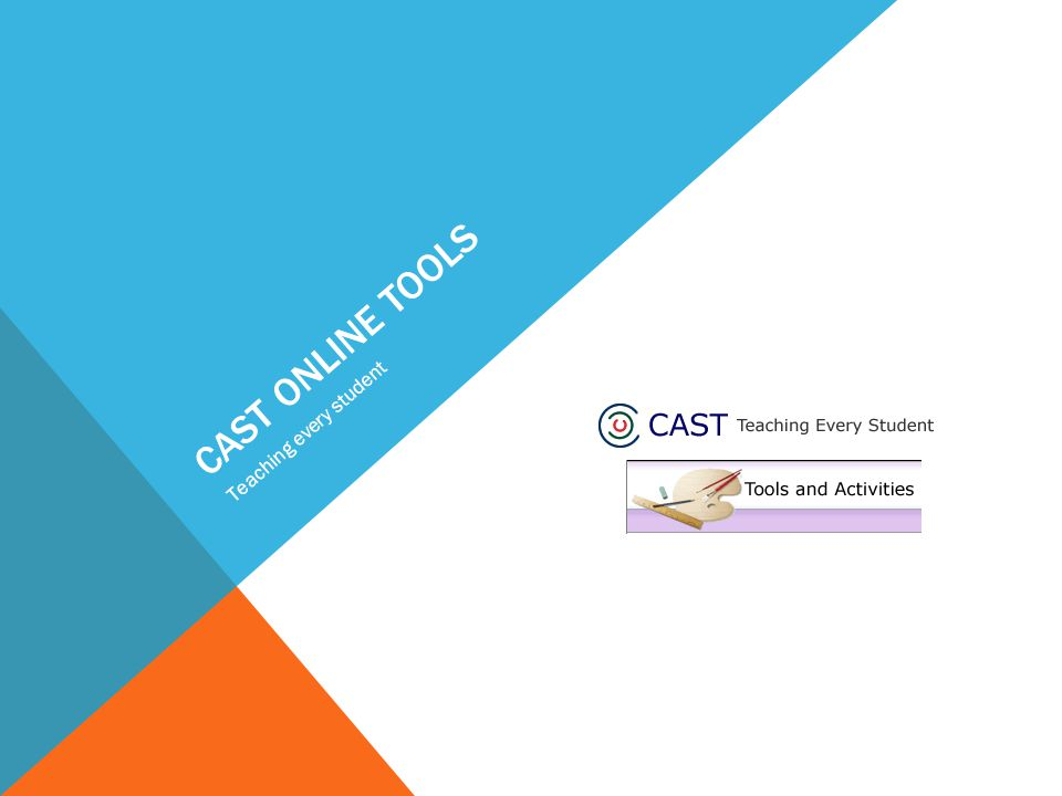 CAST ONLINE TOOLS Teaching every student