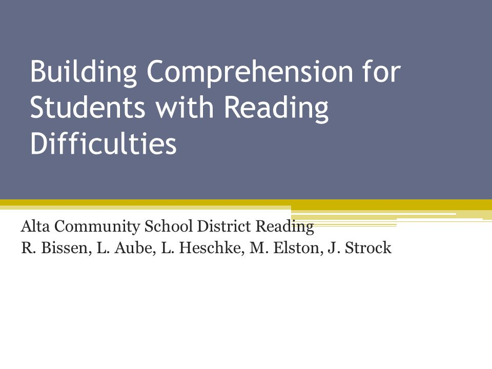 Building Comprehension for Students with Reading Difficulties Alta Community School District Reading R.