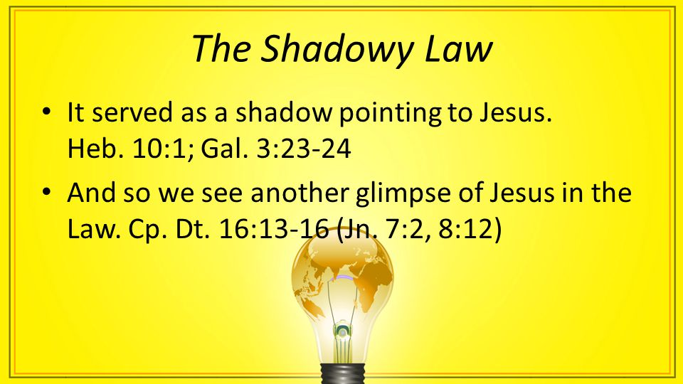 The Shadowy Law It served as a shadow pointing to Jesus.