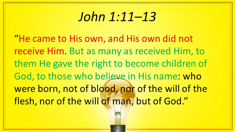 John 1:11–13 He came to His own, and His own did not receive Him.