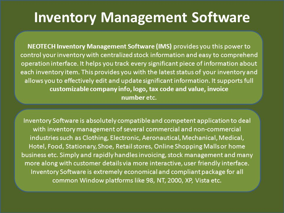 Inventory Software is absolutely compatible and competent application to deal with inventory management of several commercial and non-commercial industries such as Clothing, Electronic, Aeronautical, Mechanical, Medical, Hotel, Food, Stationary, Shoe, Retail stores, Online Shopping Malls or home business etc.