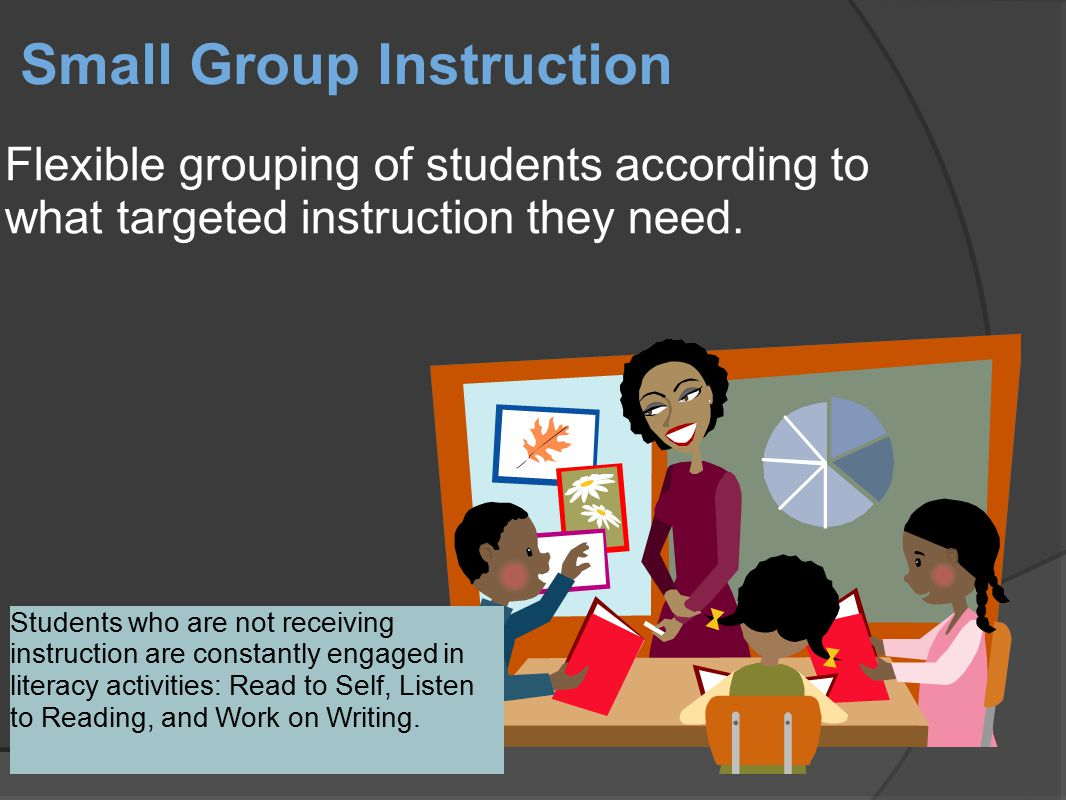 Small Group Instruction Flexible grouping of students according to what targeted instruction they need.