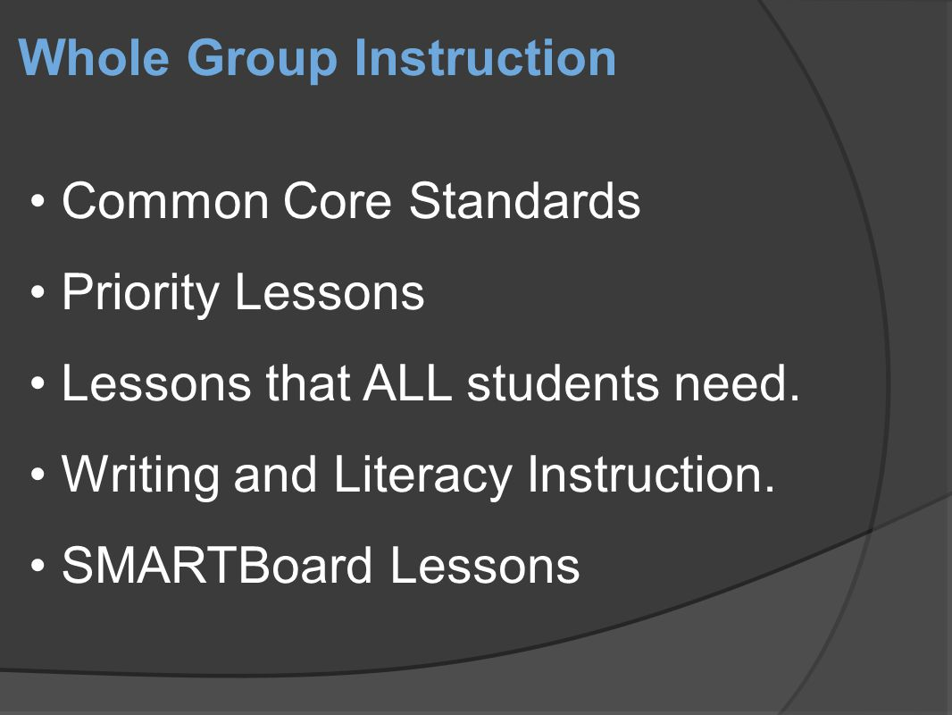 Whole Group Instruction Common Core Standards Priority Lessons Lessons that ALL students need.