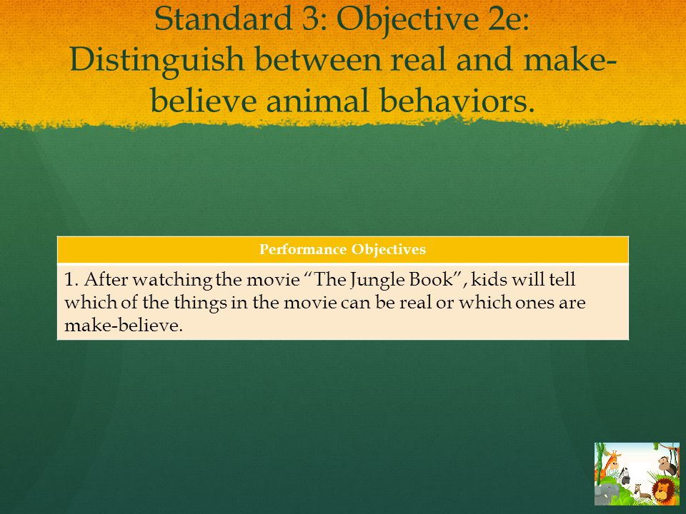 Standard 3: Objective 2d: Observe and imitate the sounds and movements of animals with songs, dances, and storytelling.