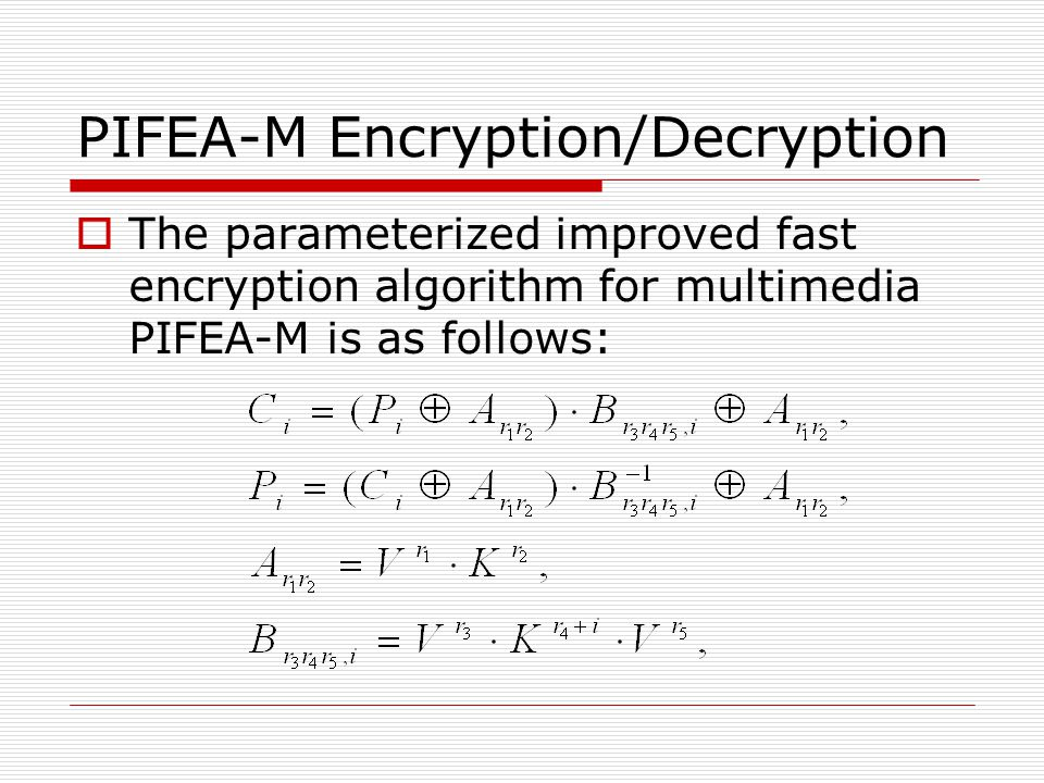 PIFEA-M Encryption/Decryption  The parameterized improved fast encryption algorithm for multimedia PIFEA-M is as follows: